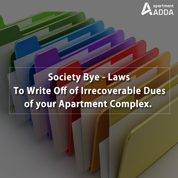 society bye laws, bye laws, maharashtra, mumbai, irrecoverable dues, write off, bad debt